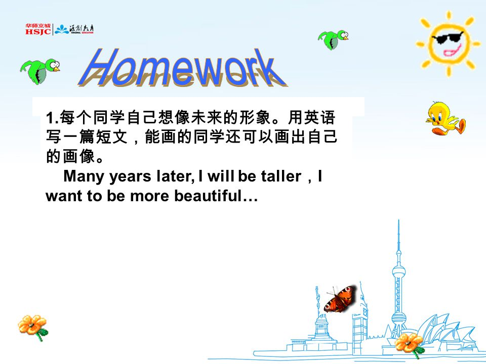 Homework 1.每个同学自己想像未来的形象。用英语写一篇短文,能画的同学还可以画出自己的画像。