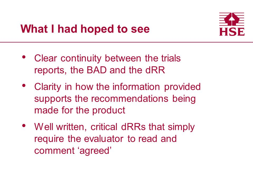 What I had hoped to see Clear continuity between the trials reports, the BAD and the dRR.