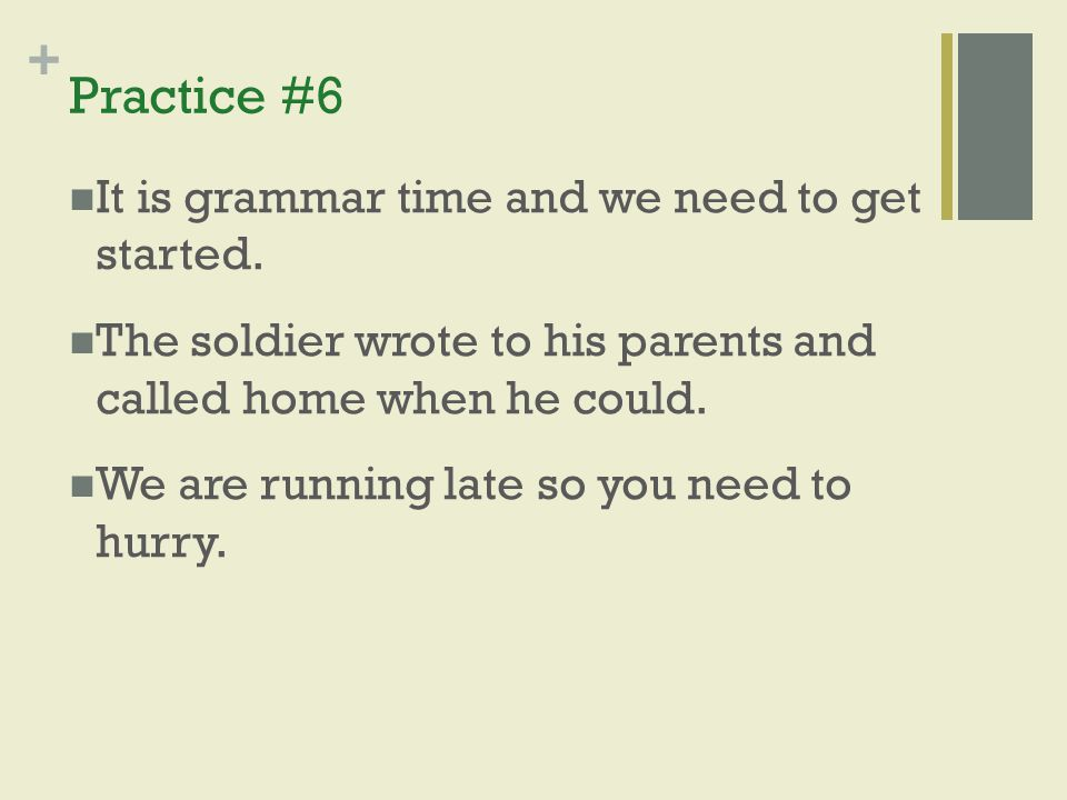 Practice #6 It is grammar time and we need to get started.