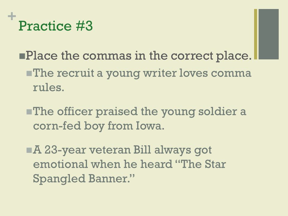 Practice #3 Place the commas in the correct place.