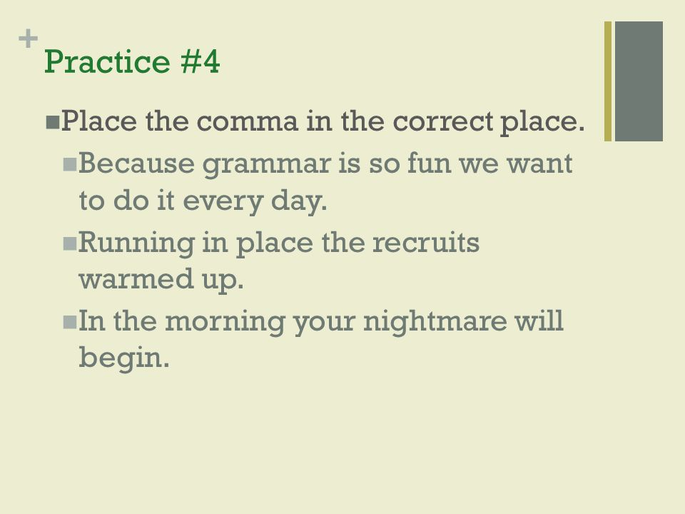 Practice #4 Place the comma in the correct place.