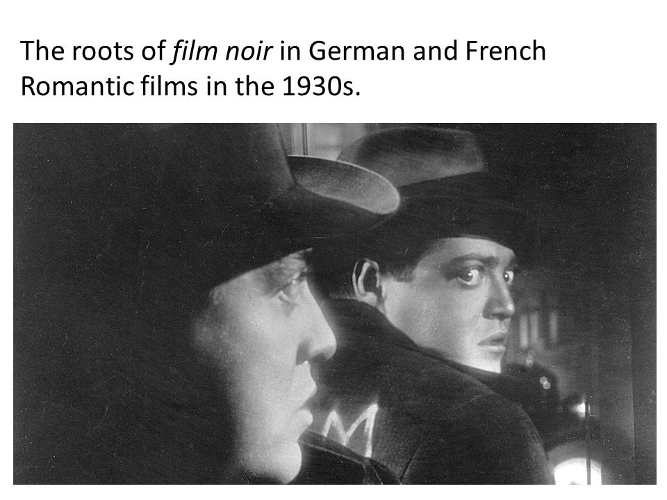 The roots of film noir in German and French Romantic films in the 1930s.