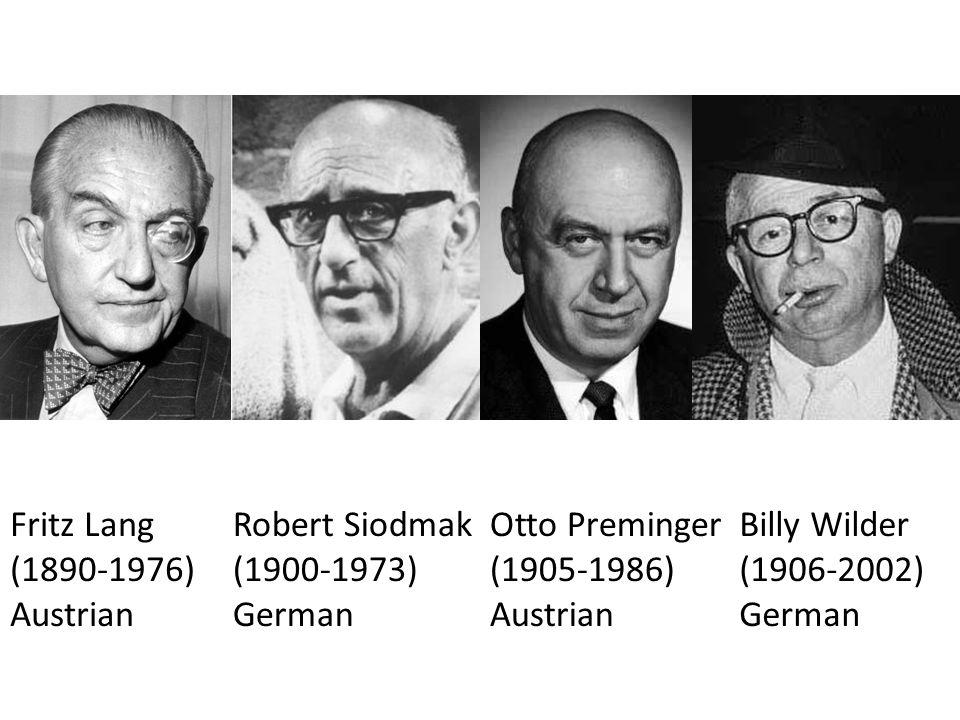 Fritz Lang (1890-1976) Austrian. Robert Siodmak (1900-1973) German. Otto Preminger. (1905-1986)