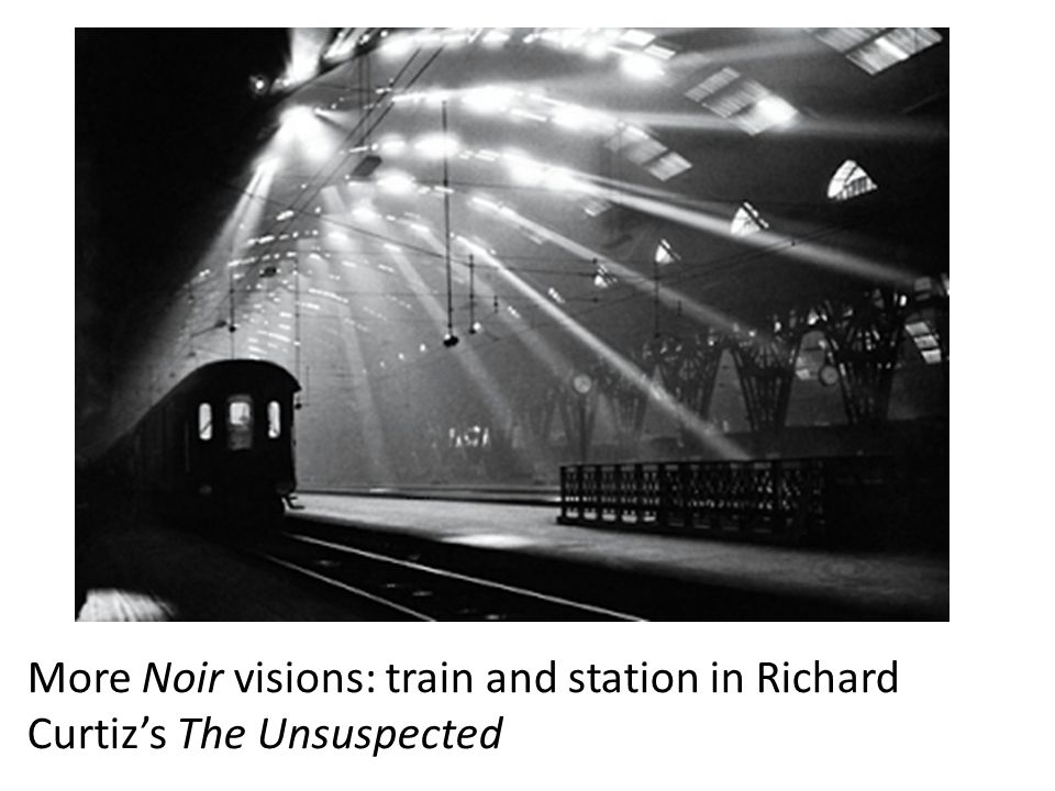 More Noir visions: train and station in Richard Curtiz's The Unsuspected