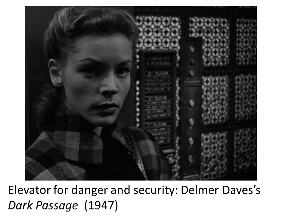 Elevator for danger and security: Delmer Daves's Dark Passage (1947)