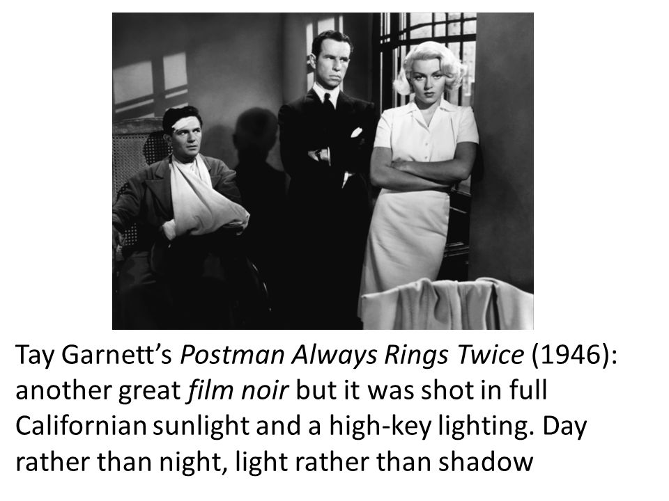 Tay Garnett's Postman Always Rings Twice (1946): another great film noir but it was shot in full Californian sunlight and a high-key lighting.