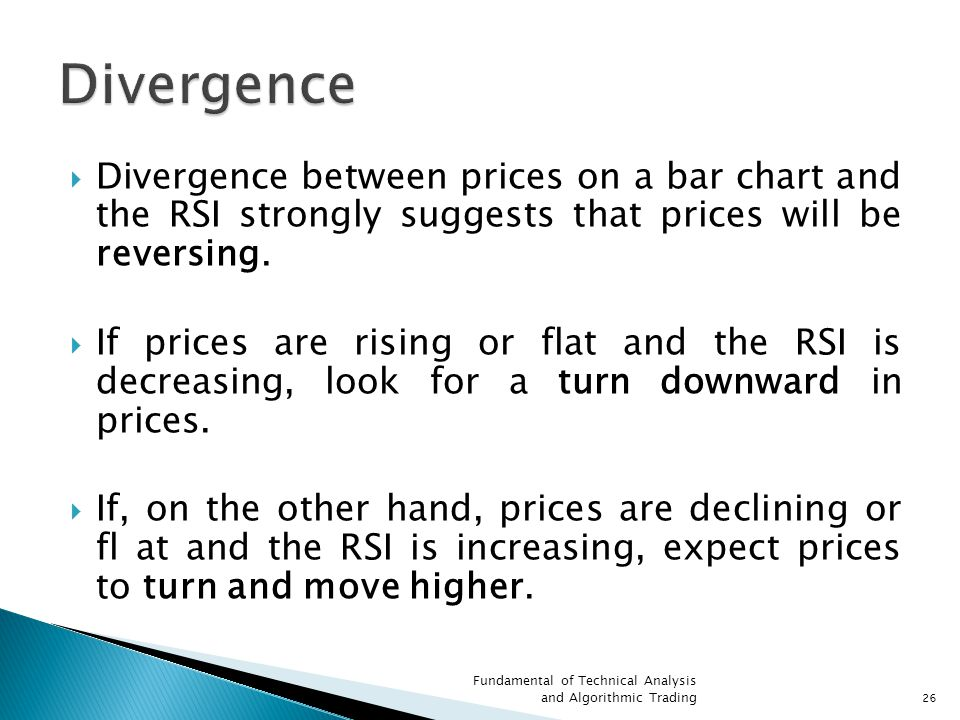 Divergence Divergence between prices on a bar chart and the RSI strongly suggests that prices will be reversing.