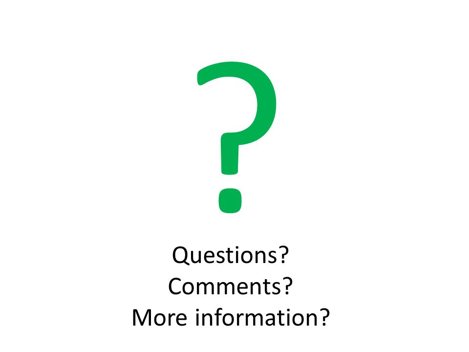Questions Comments More information