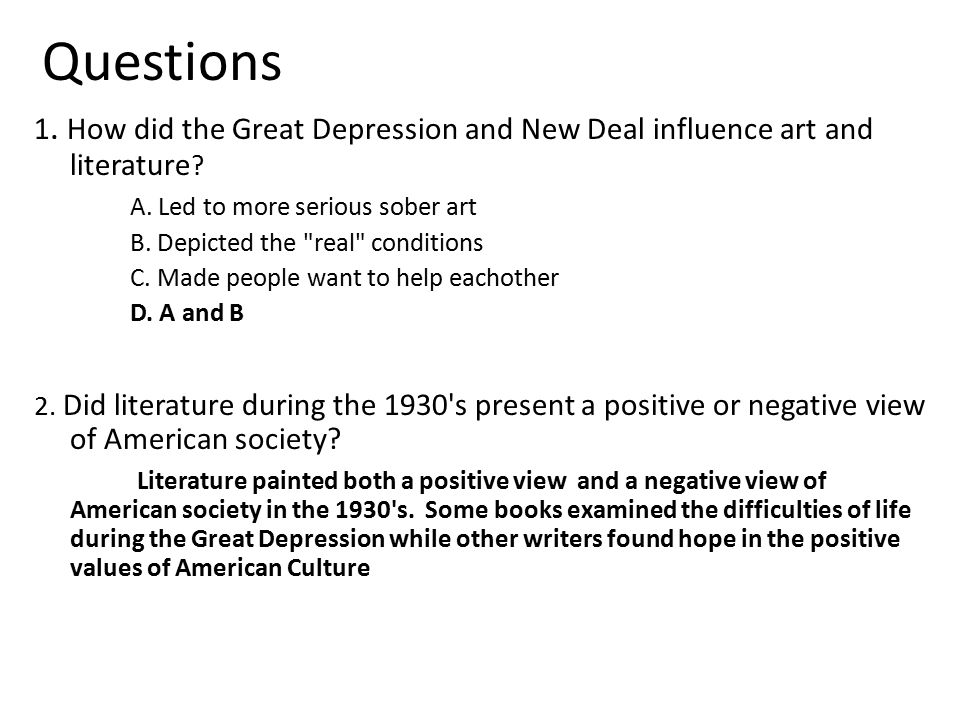 Questions 1. How did the Great Depression and New Deal influence art and literature A. Led to more serious sober art.