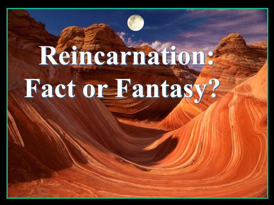 Reincarnation: Fact or Fantasy