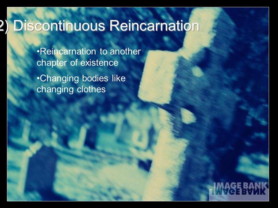 2) Discontinuous Reincarnation