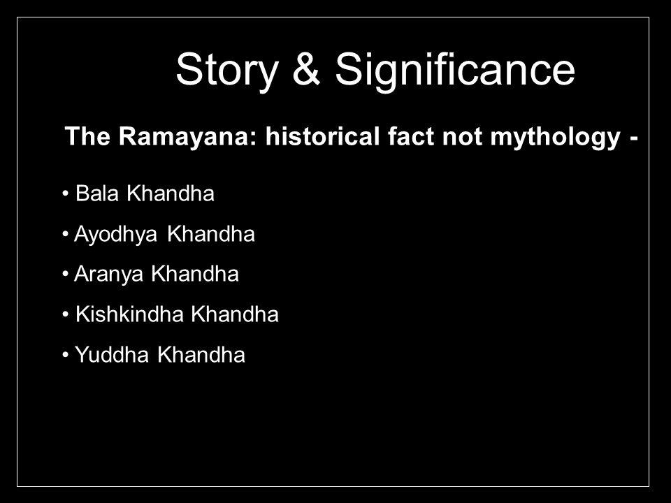Story & Significance The Ramayana: historical fact not mythology -