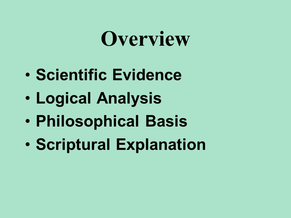 Overview Scientific Evidence Logical Analysis Philosophical Basis