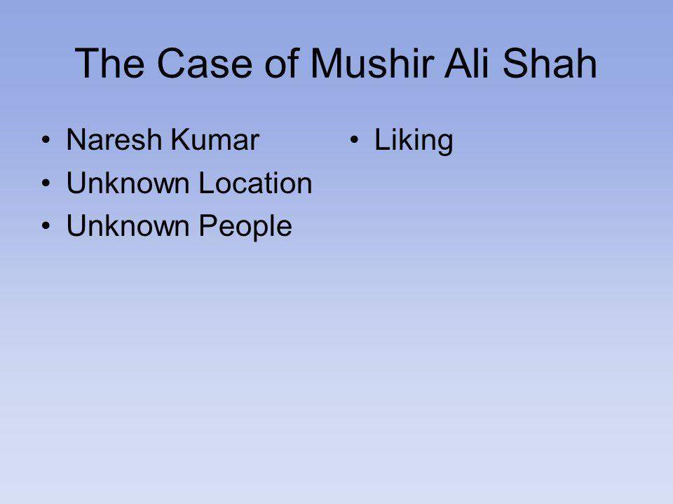 The Case of Mushir Ali Shah