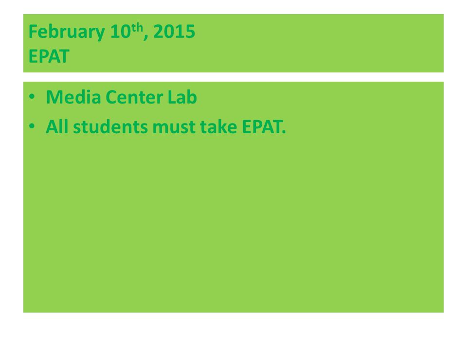 February 10th, 2015 EPAT Media Center Lab All students must take EPAT.