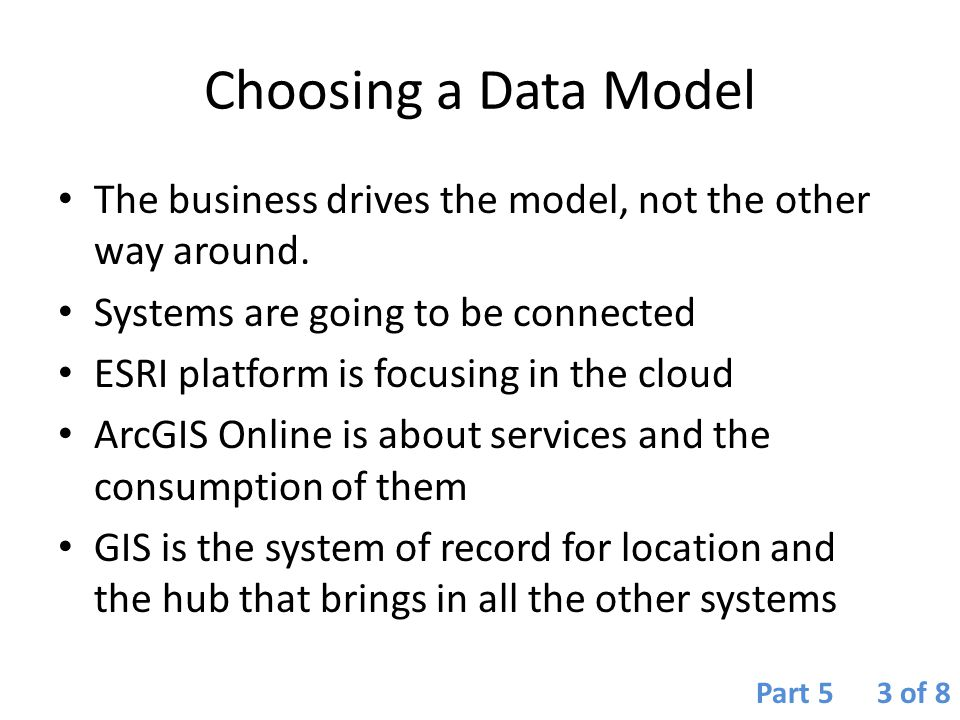 Choosing a Data Model The business drives the model, not the other way around. Systems are going to be connected.