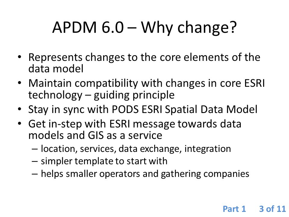 APDM 6.0 – Why change Represents changes to the core elements of the data model.