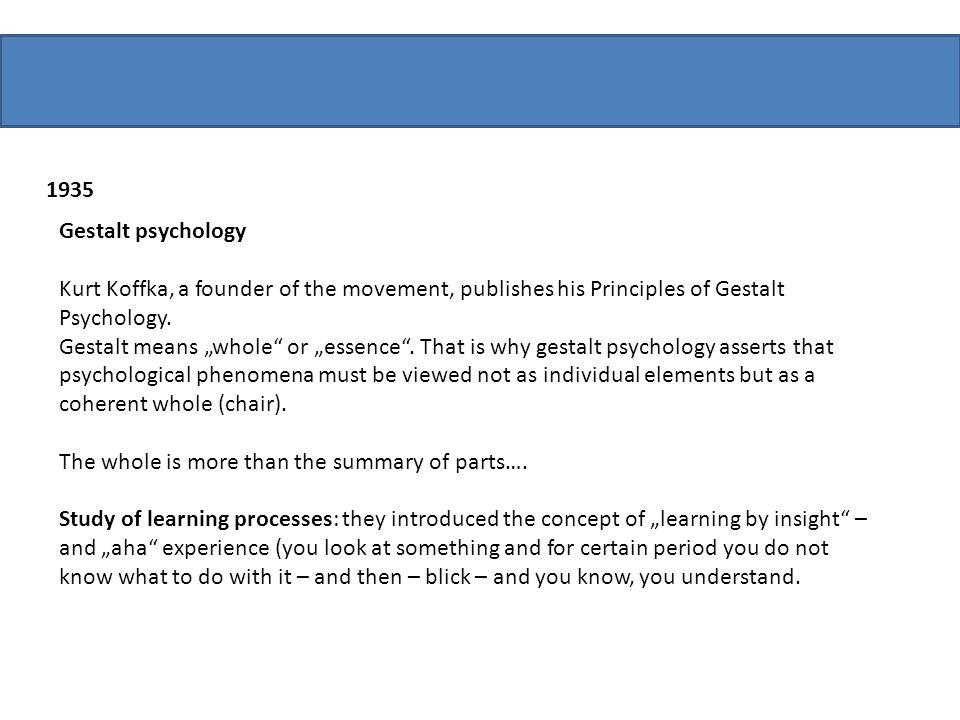 1935 Gestalt psychology. Kurt Koffka, a founder of the movement, publishes his Principles of Gestalt Psychology.