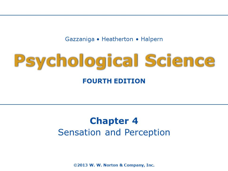 Psychological Science ©2013 W. W. Norton & Company, Inc.