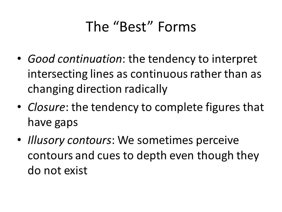 The Best Forms Good continuation: the tendency to interpret intersecting lines as continuous rather than as changing direction radically.