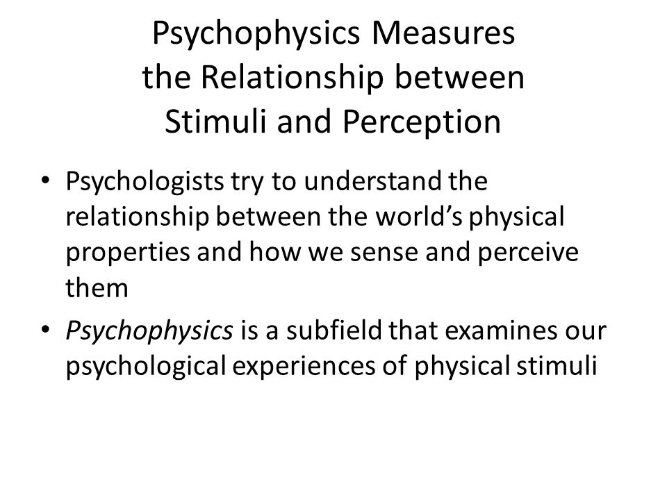 Psychophysics Measures the Relationship between Stimuli and Perception