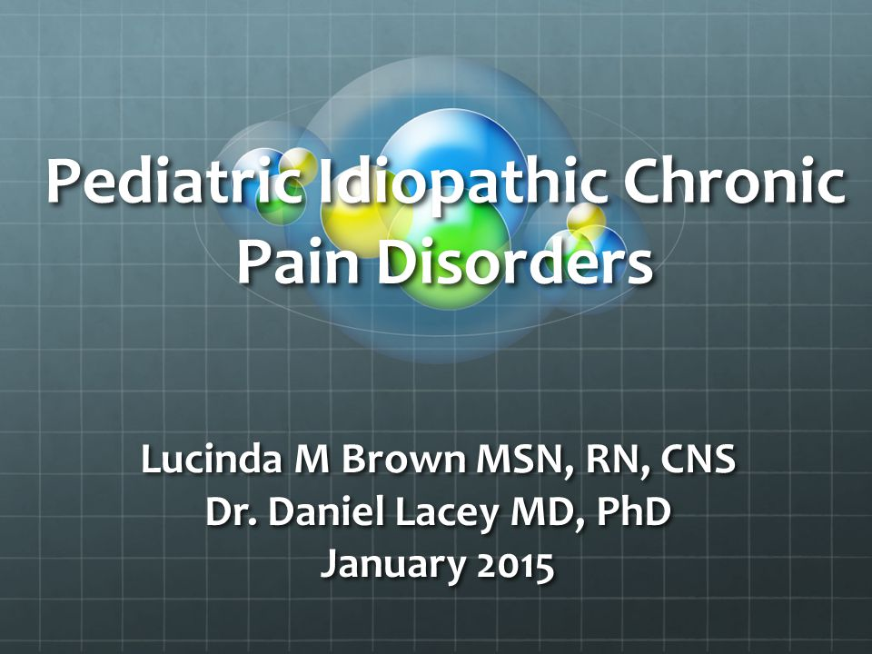 Pediatric Idiopathic Chronic Pain Disorders