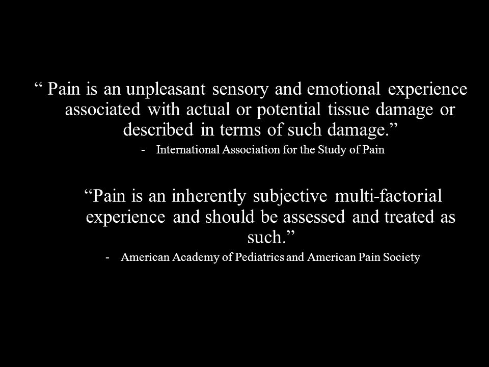 Pain is an unpleasant sensory and emotional experience associated with actual or potential tissue damage or described in terms of such damage.