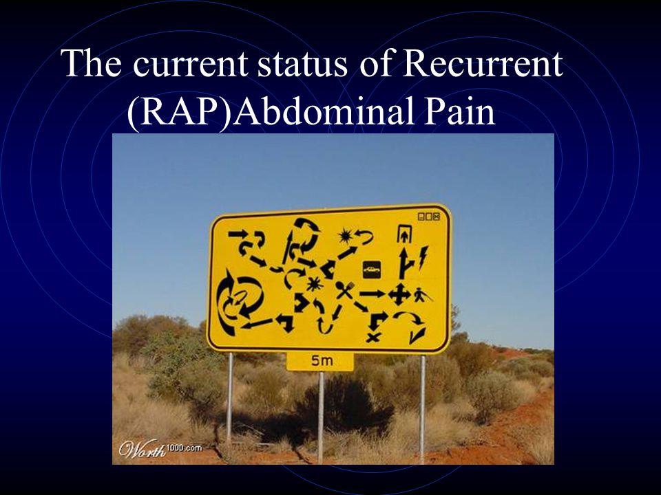 The current status of Recurrent (RAP)Abdominal Pain