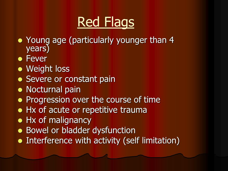 Red Flags Young age (particularly younger than 4 years) Fever