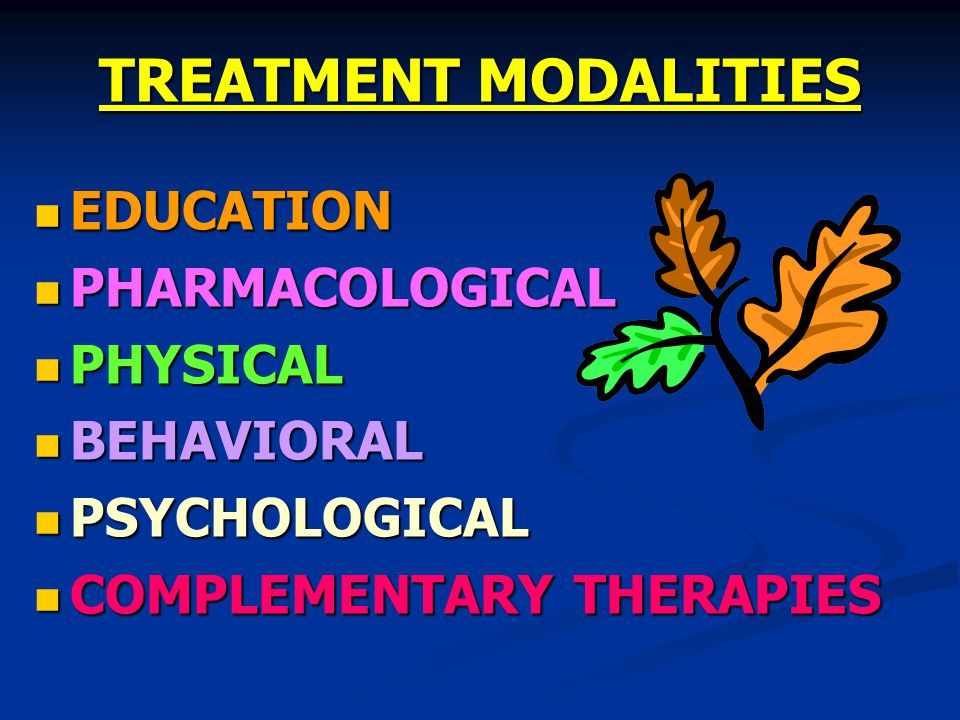 TREATMENT MODALITIES EDUCATION PHARMACOLOGICAL PHYSICAL BEHAVIORAL