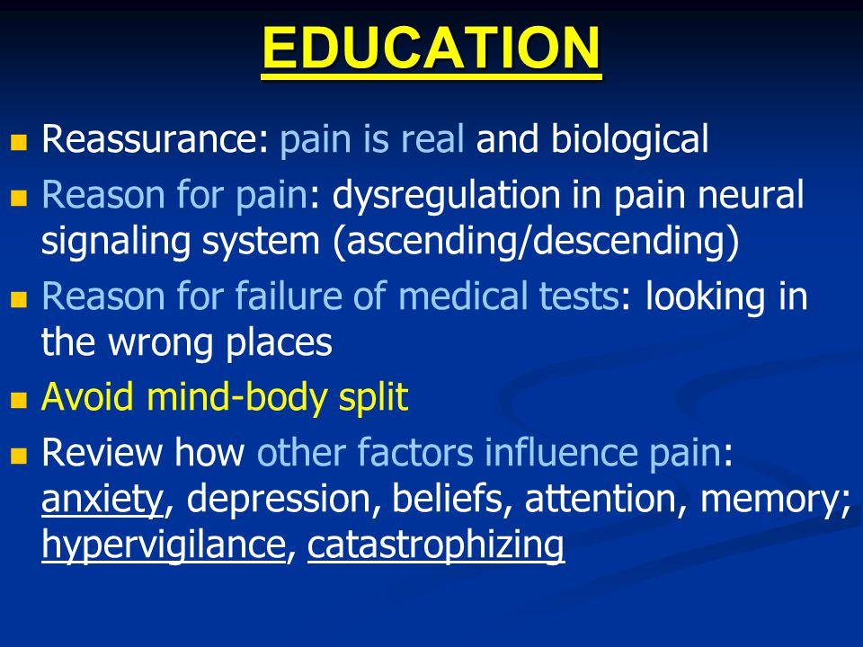 EDUCATION Reassurance: pain is real and biological