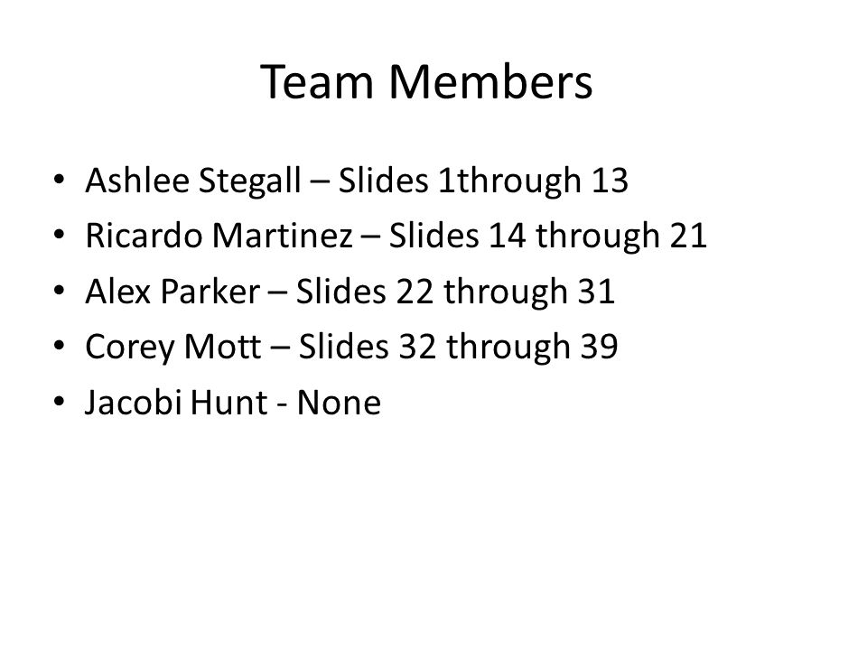 Team Members Ashlee Stegall – Slides 1through 13