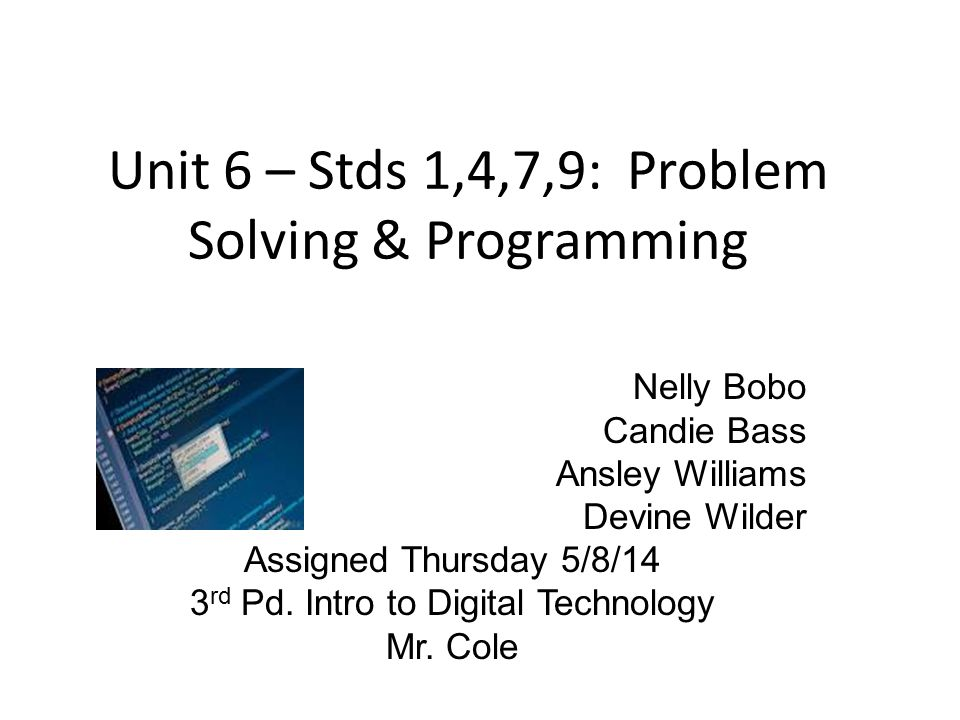 Unit 6 – Stds 1,4,7,9: Problem Solving & Programming