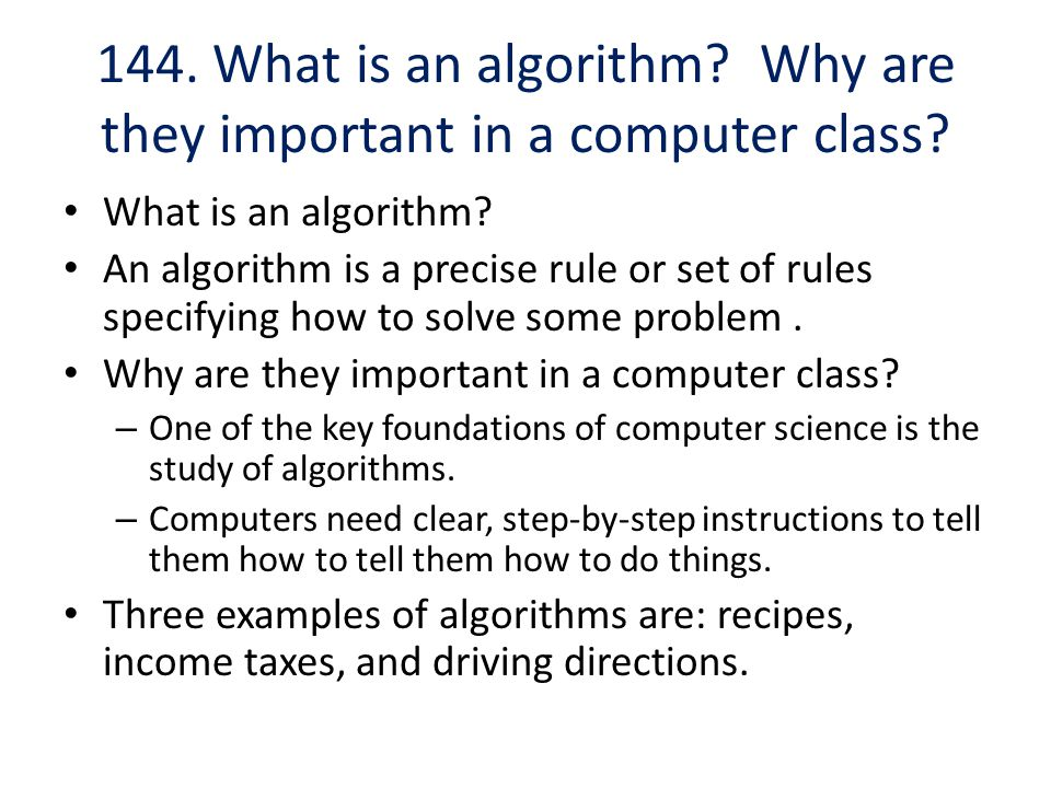 144. What is an algorithm Why are they important in a computer class