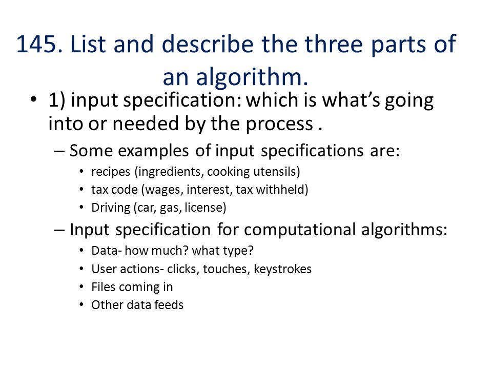145. List and describe the three parts of an algorithm.