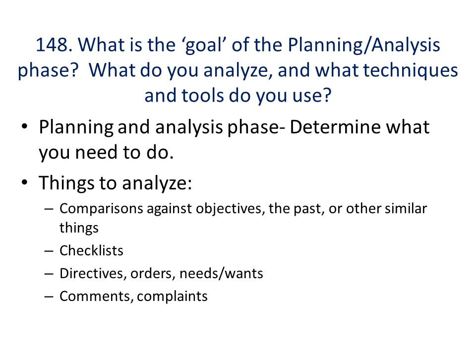 Planning and analysis phase- Determine what you need to do.
