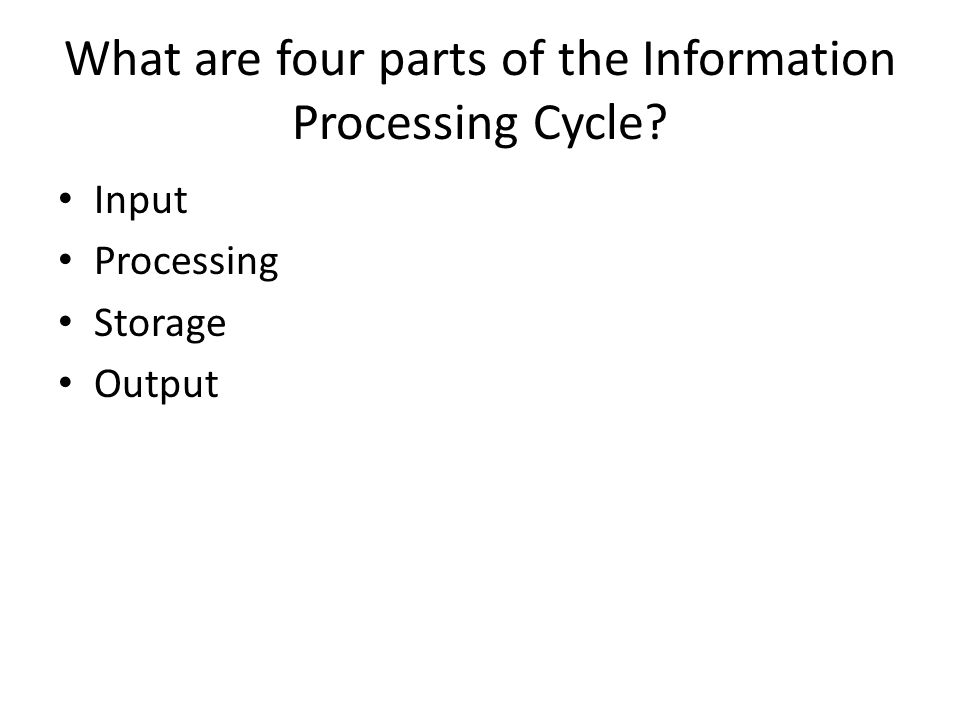 What are four parts of the Information Processing Cycle