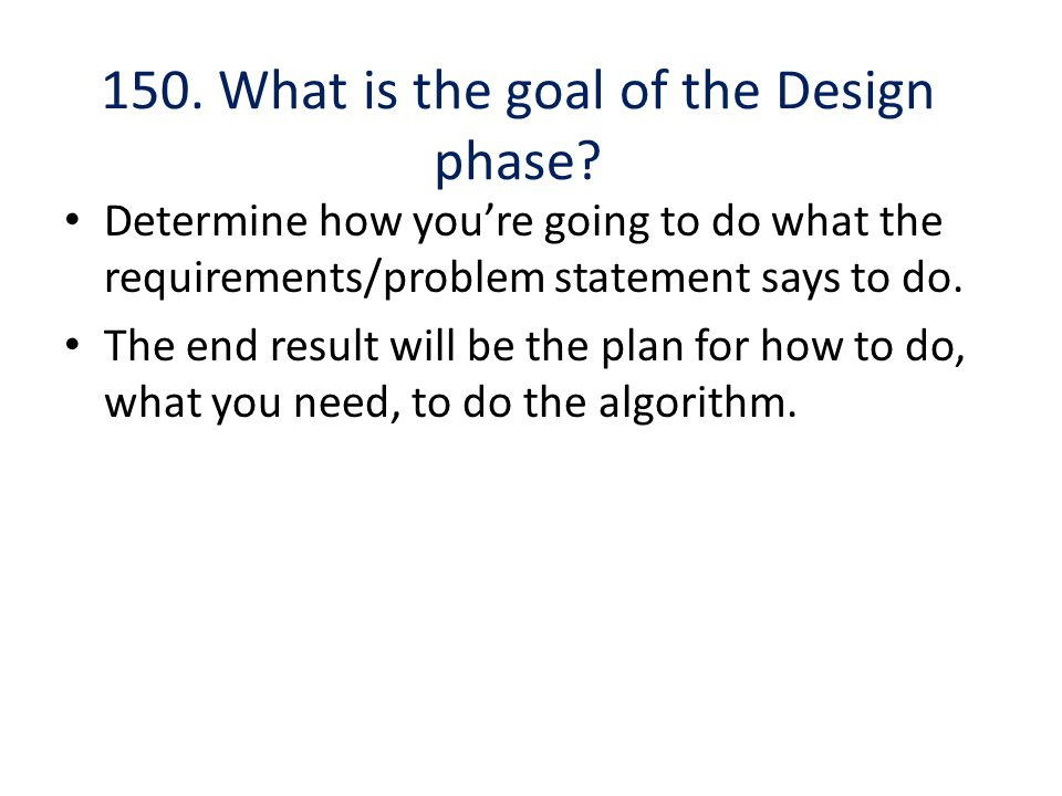 150. What is the goal of the Design phase