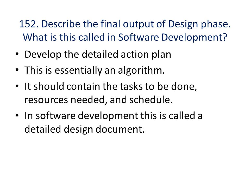 152. Describe the final output of Design phase