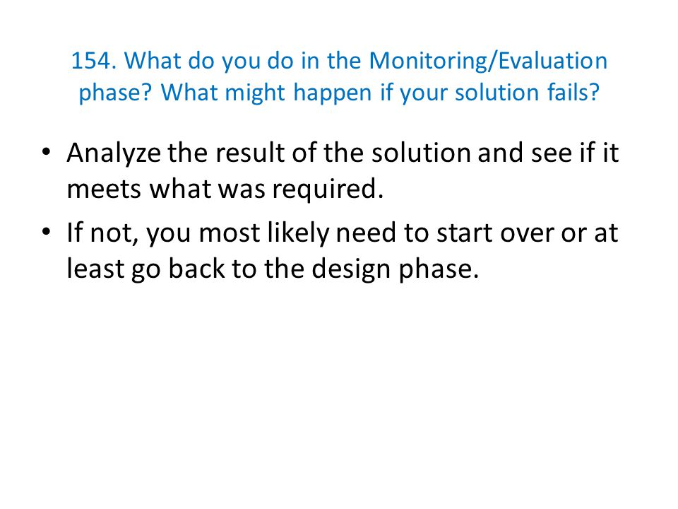 154. What do you do in the Monitoring/Evaluation phase