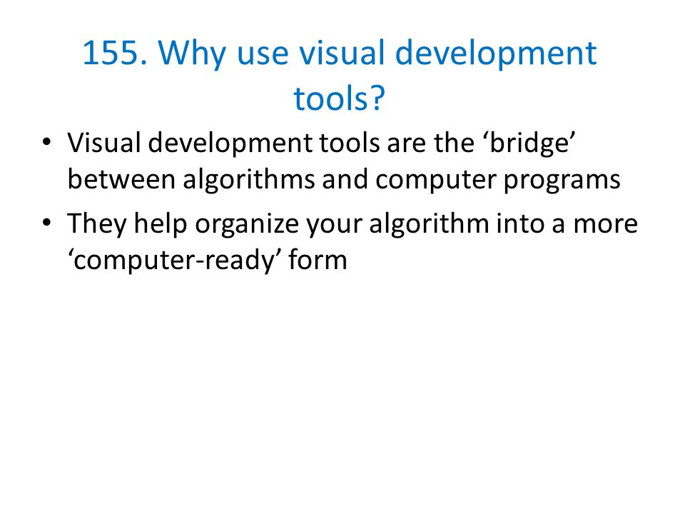 155. Why use visual development tools