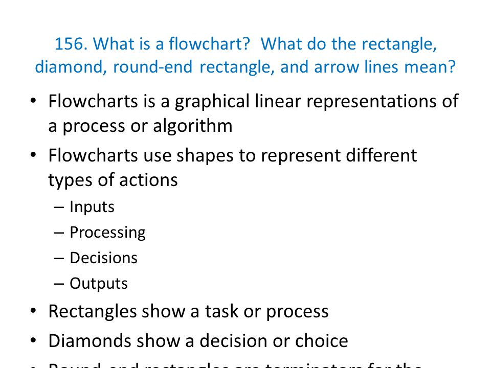 Flowcharts use shapes to represent different types of actions