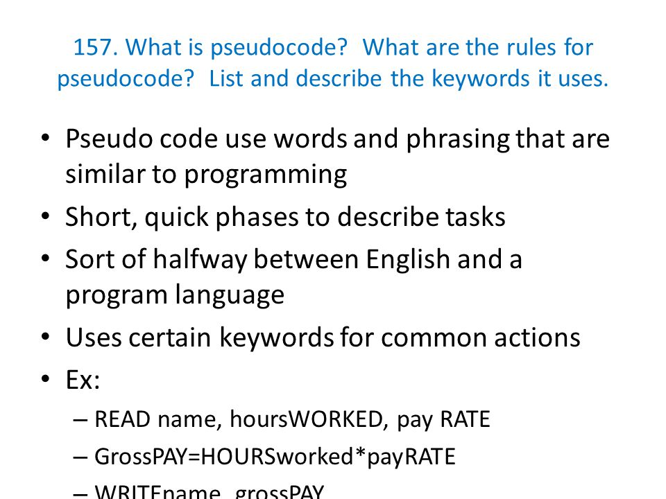 Pseudo code use words and phrasing that are similar to programming
