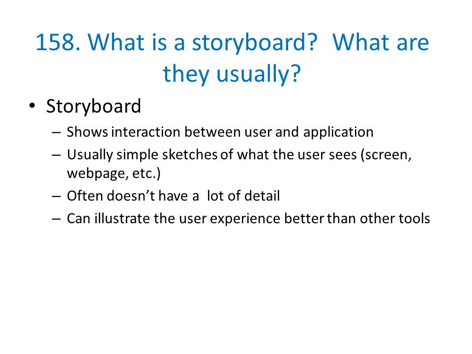 158. What is a storyboard What are they usually