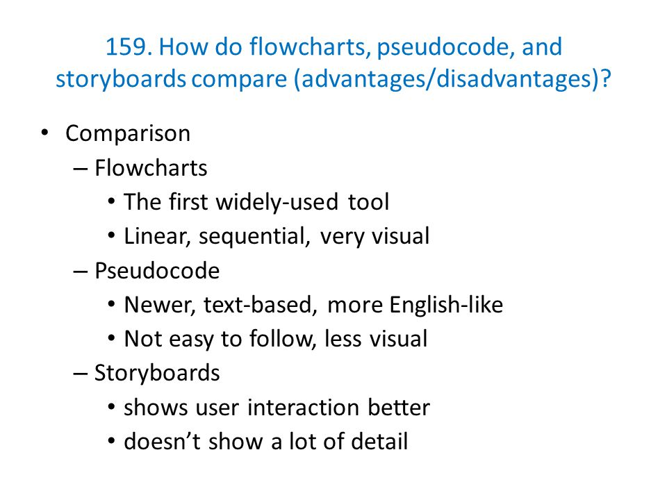 159. How do flowcharts, pseudocode, and storyboards compare (advantages/disadvantages)