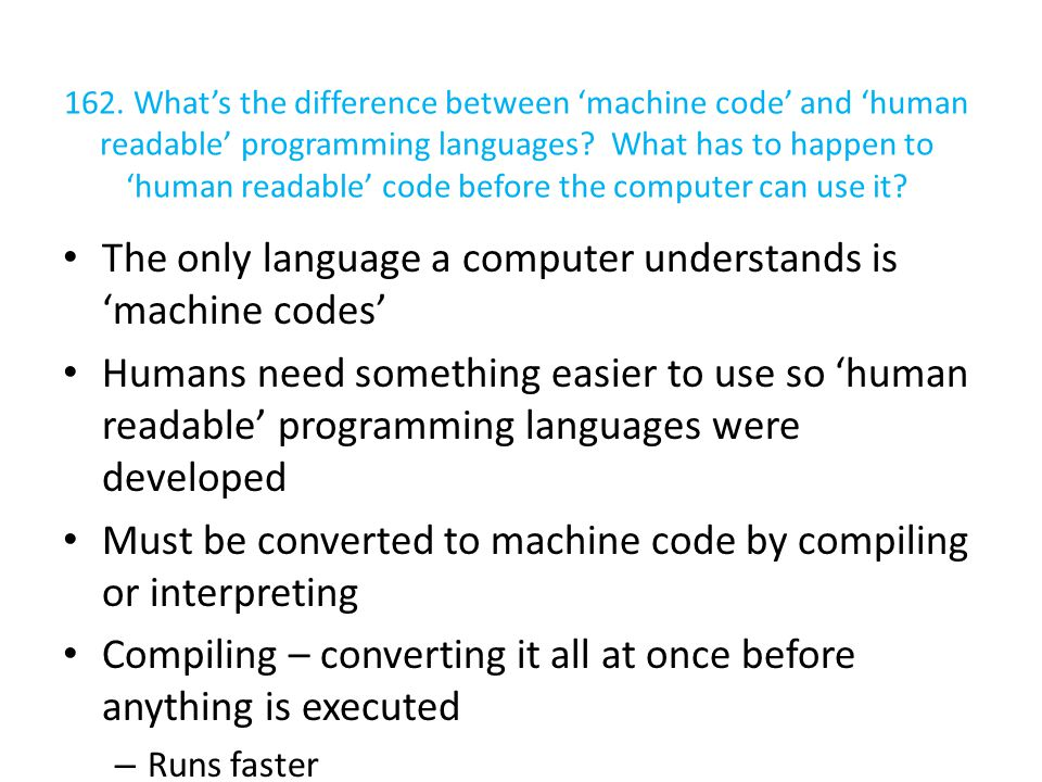 The only language a computer understands is 'machine codes'
