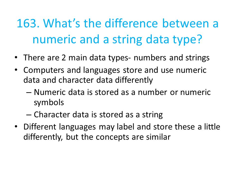163. What's the difference between a numeric and a string data type