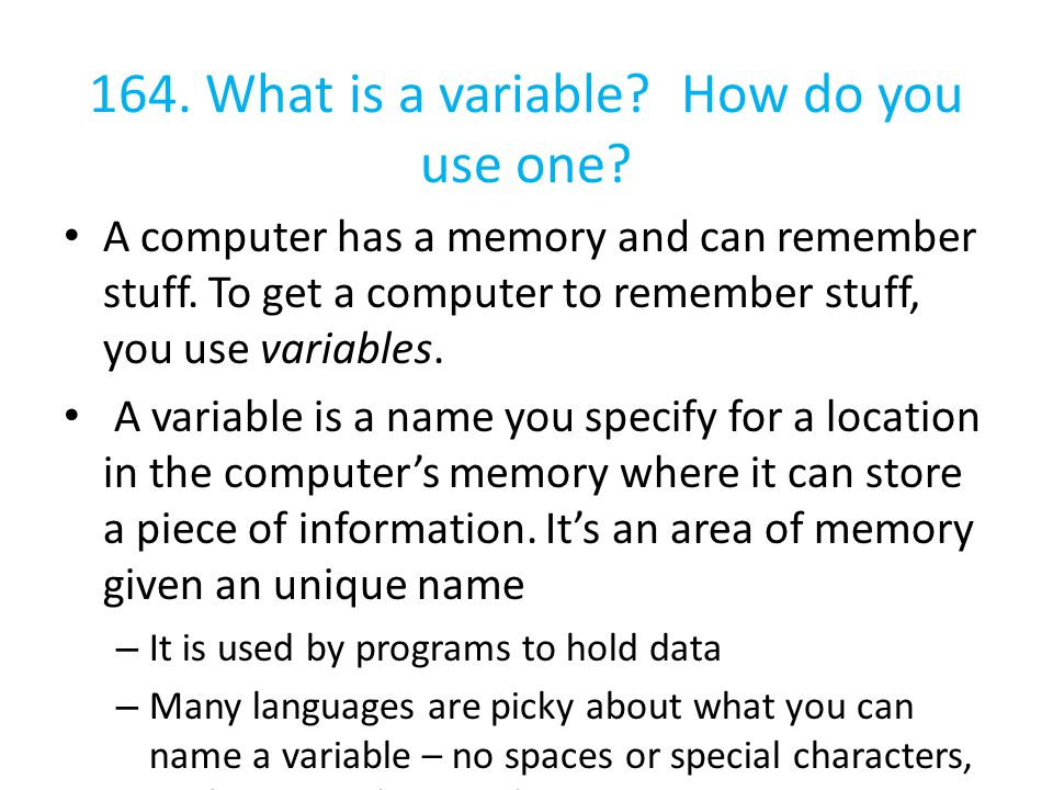 164. What is a variable How do you use one