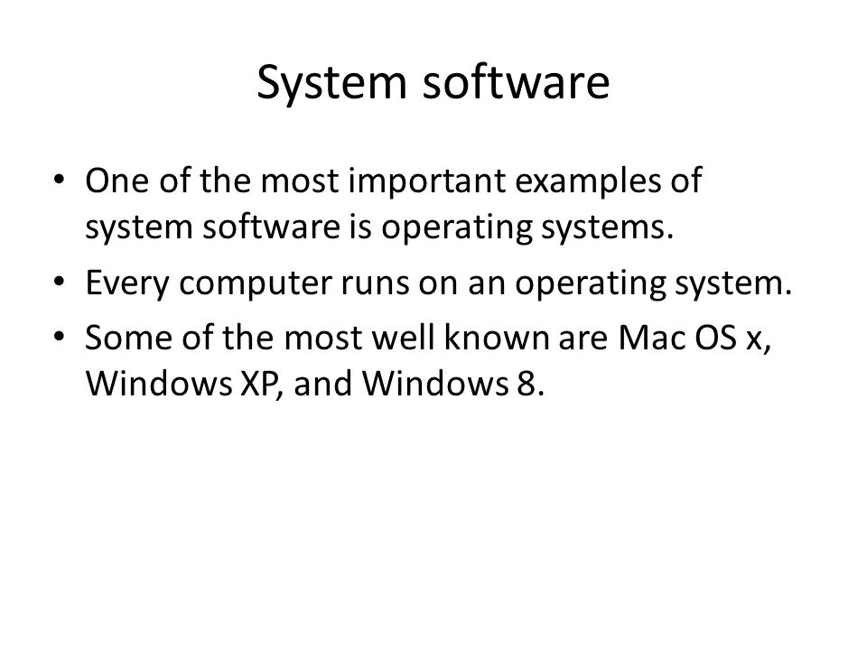 System software One of the most important examples of system software is operating systems. Every computer runs on an operating system.