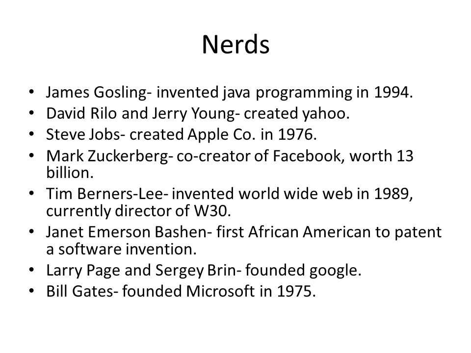 Nerds James Gosling- invented java programming in 1994.